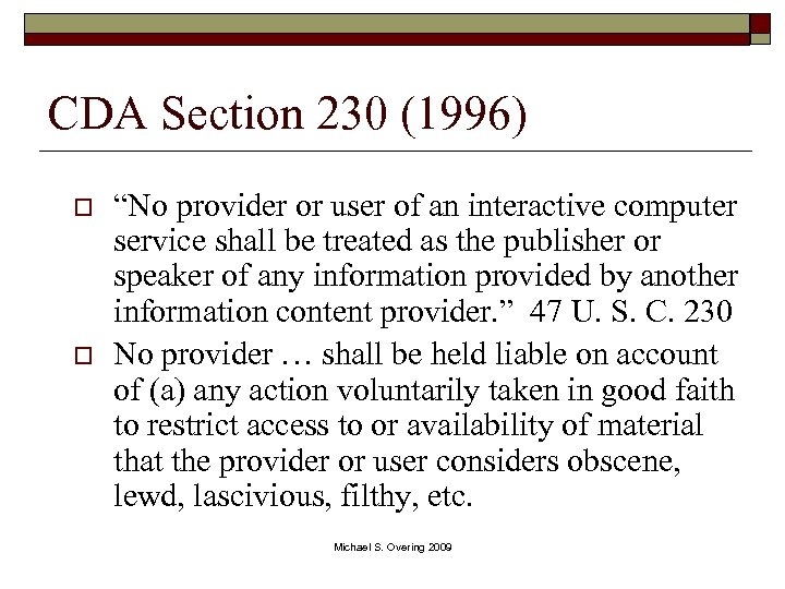 "CDA Section 230 (1996) o o ""No provider or user of an interactive computer"