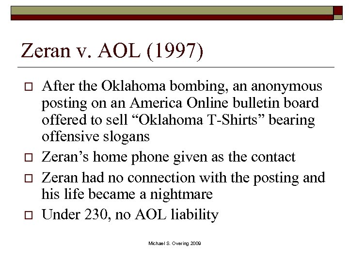 Zeran v. AOL (1997) o o After the Oklahoma bombing, an anonymous posting on