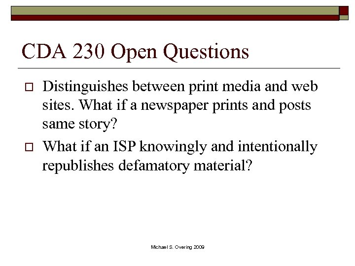 CDA 230 Open Questions o o Distinguishes between print media and web sites. What