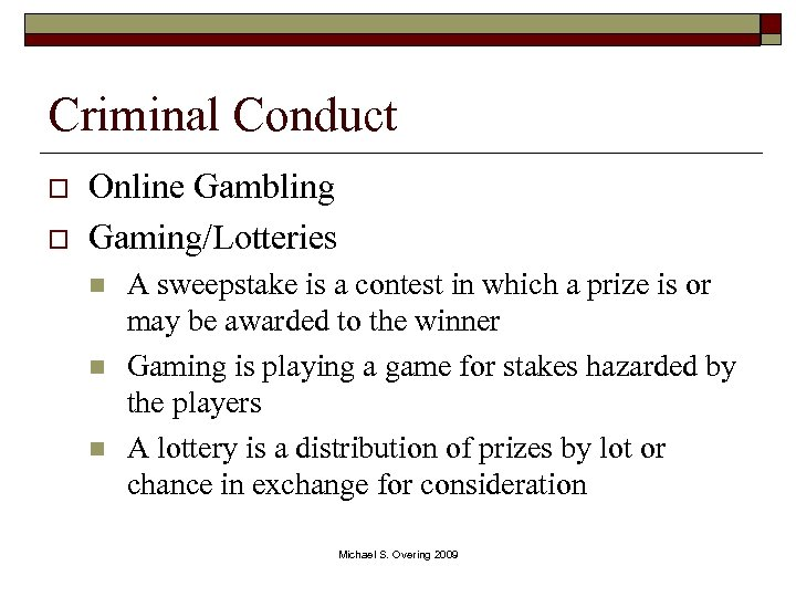 Criminal Conduct o o Online Gambling Gaming/Lotteries n n n A sweepstake is a