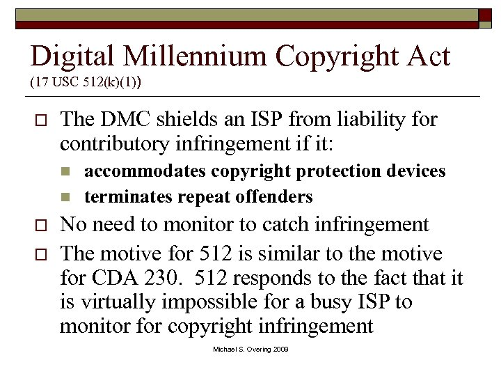 Digital Millennium Copyright Act (17 USC 512(k)(1)) o The DMC shields an ISP from