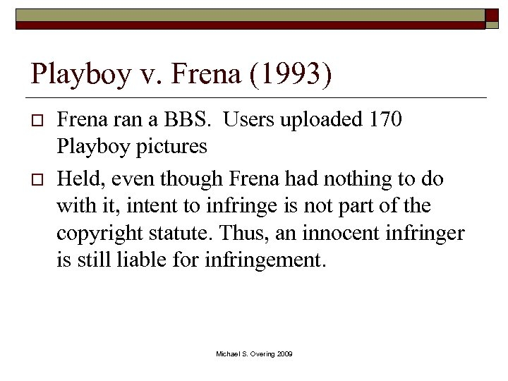 Playboy v. Frena (1993) o o Frena ran a BBS. Users uploaded 170 Playboy