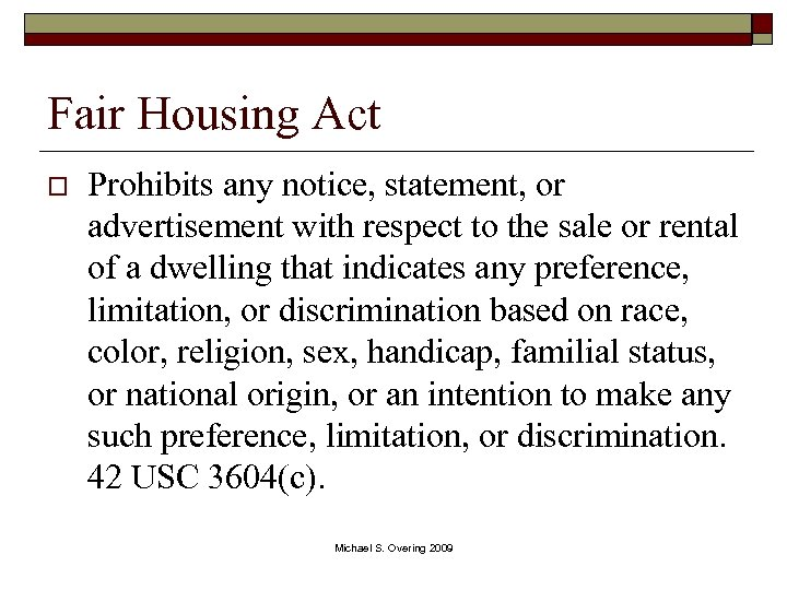 Fair Housing Act o Prohibits any notice, statement, or advertisement with respect to the