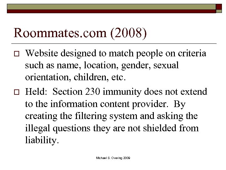 Roommates. com (2008) o o Website designed to match people on criteria such as