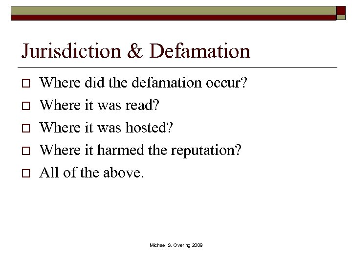 Jurisdiction & Defamation o o o Where did the defamation occur? Where it was