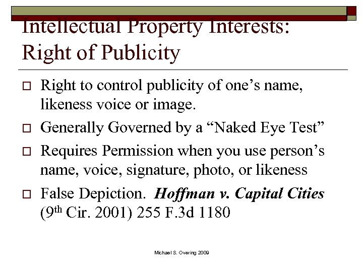Intellectual Property Interests: Right of Publicity o o Right to control publicity of one's