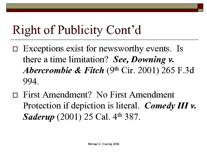 Right of Publicity Cont'd o o Exceptions exist for newsworthy events. Is there a