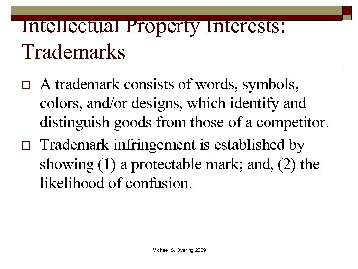 Intellectual Property Interests: Trademarks o o A trademark consists of words, symbols, colors, and/or