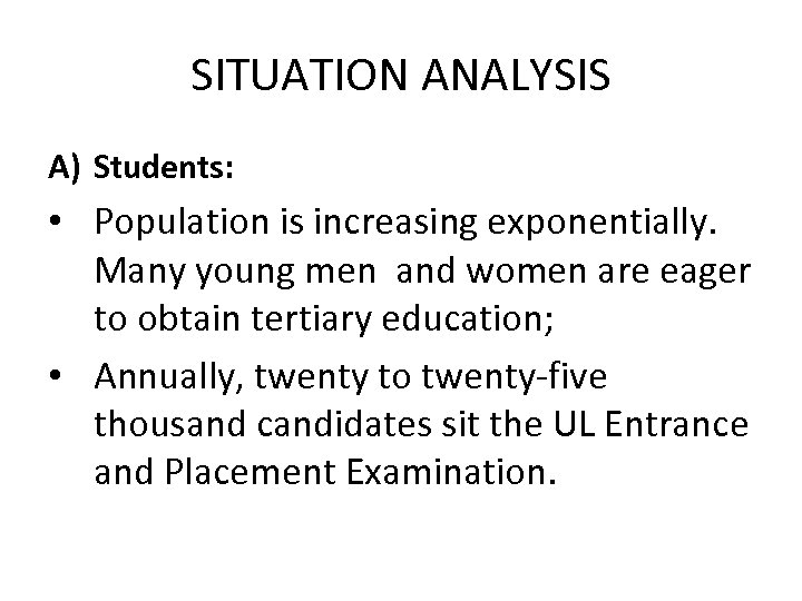 SITUATION ANALYSIS A) Students: • Population is increasing exponentially. Many young men and women
