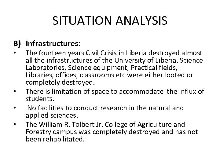 SITUATION ANALYSIS B) Infrastructures: • • The fourteen years Civil Crisis in Liberia destroyed