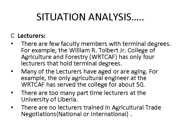 SITUATION ANALYSIS…. . C Lecturers: • There are few faculty members with terminal degrees.