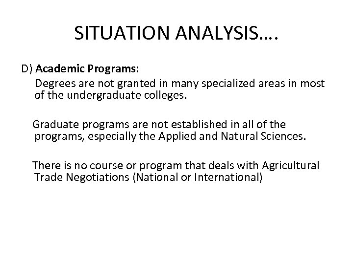 SITUATION ANALYSIS…. D) Academic Programs: Degrees are not granted in many specialized areas in