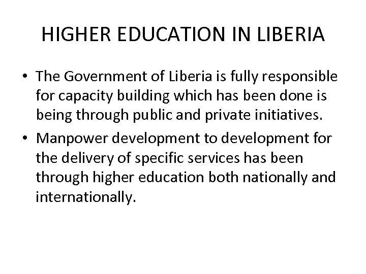 HIGHER EDUCATION IN LIBERIA • The Government of Liberia is fully responsible for capacity