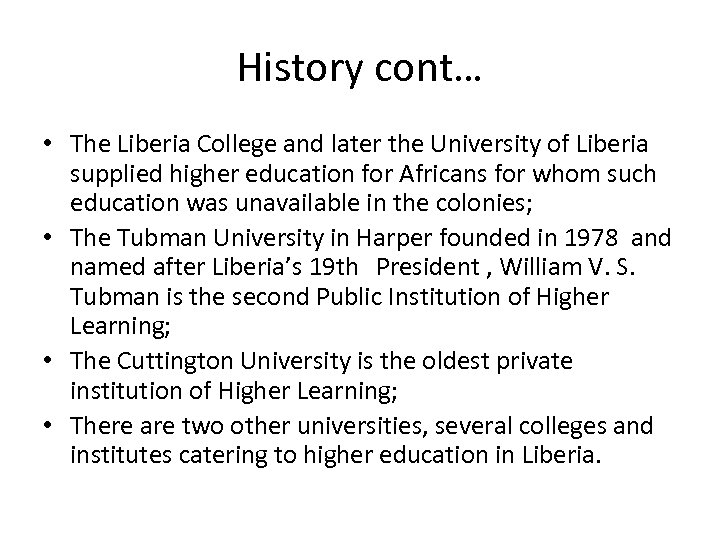 History cont… • The Liberia College and later the University of Liberia supplied higher