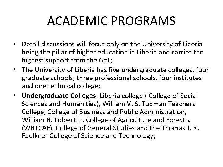 ACADEMIC PROGRAMS • Detail discussions will focus only on the University of Liberia being
