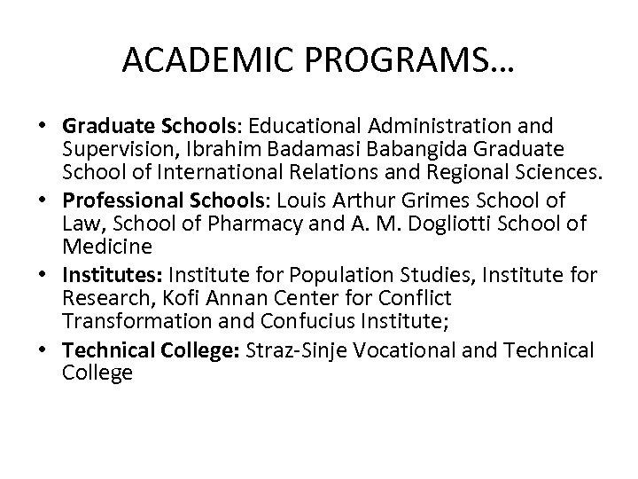 ACADEMIC PROGRAMS… • Graduate Schools: Educational Administration and Supervision, Ibrahim Badamasi Babangida Graduate School