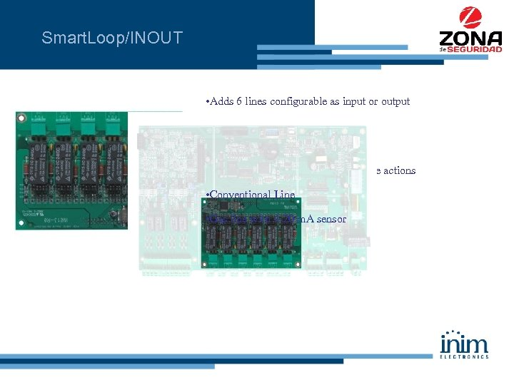 Smart. Loop/INOUT • Adds 6 lines configurable as input or output • Each lines