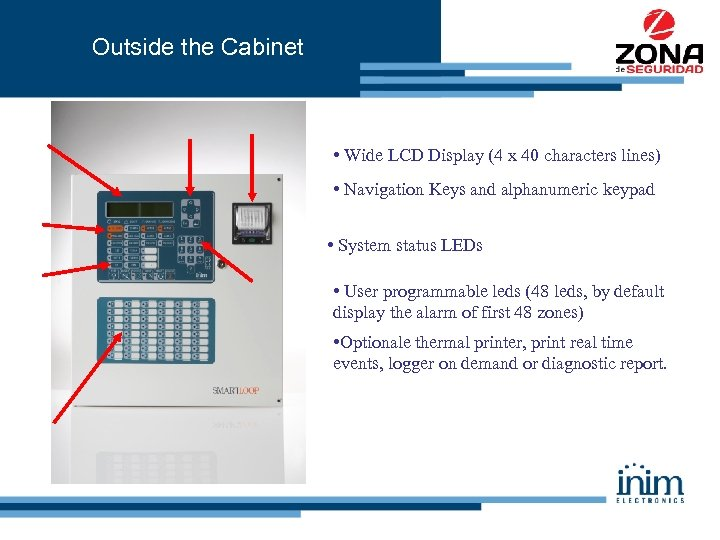 Outside the Cabinet • Wide LCD Display (4 x 40 characters lines) • Navigation