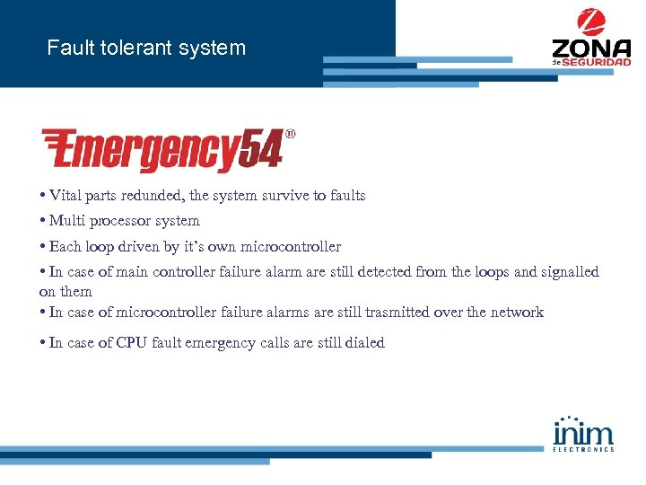 Fault tolerant system • Vital parts redunded, the system survive to faults • Multi