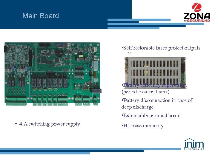 Main Board • Self restorable fuses protect outputs and battery • Thermal compensated battery