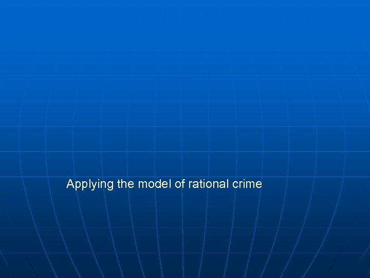 Applying the model of rational crime