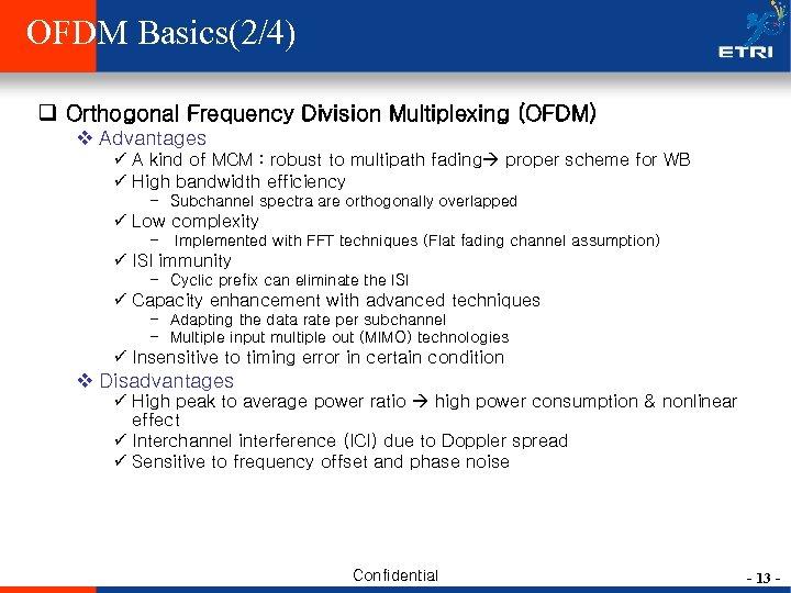 OFDM Basics(2/4) q Orthogonal Frequency Division Multiplexing (OFDM) v Advantages ü A kind of