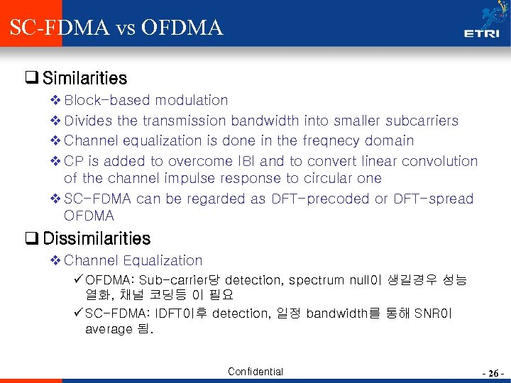 SC-FDMA vs OFDMA q Similarities v Block-based modulation v Divides the transmission bandwidth into