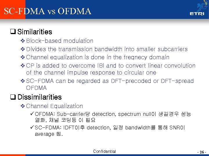 SC-FDMA vs OFDMA q Similarities v Block-based modulation v Divides the transmission bandwidth into