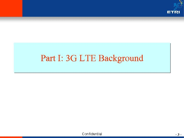 Part I: 3 G LTE Background Confidential -3 -