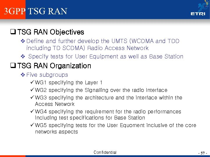 3 GPP TSG RAN q TSG RAN Objectives v Define and further develop the