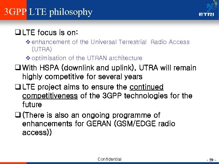 3 GPP LTE philosophy q LTE focus is on: v enhancement of the Universal