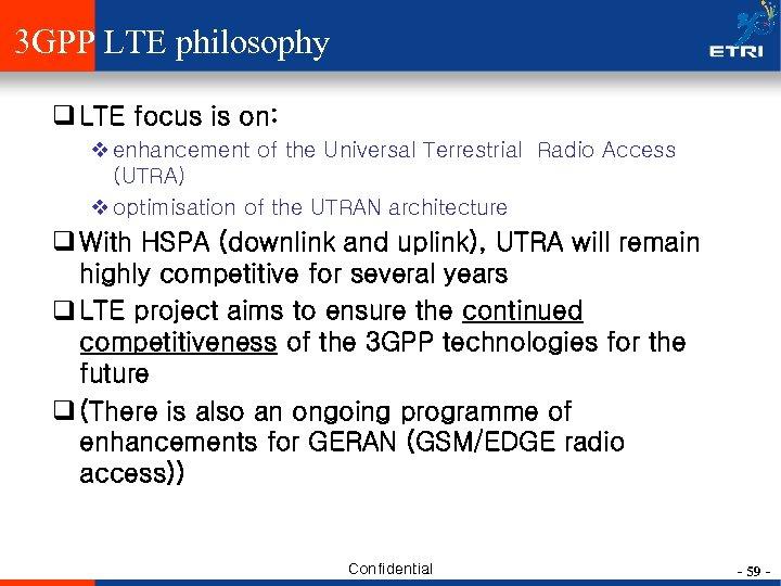 3 GPP LTE philosophy q LTE focus is on: v enhancement of the Universal