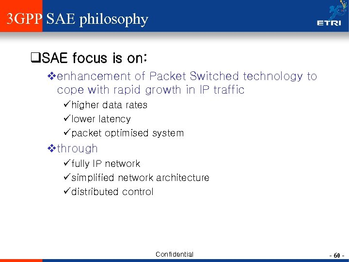 3 GPP SAE philosophy q. SAE focus is on: venhancement of Packet Switched technology