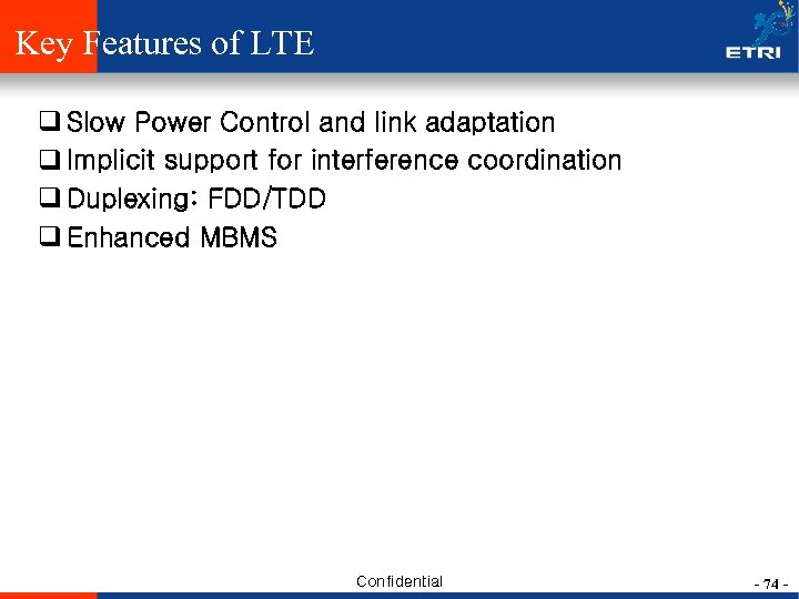 Key Features of LTE q Slow Power Control and link adaptation q Implicit support