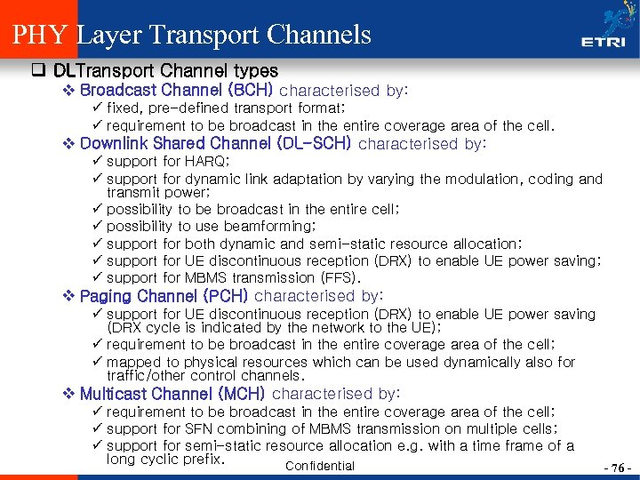 PHY Layer Transport Channels q DLTransport Channel types v Broadcast Channel (BCH) characterised by: