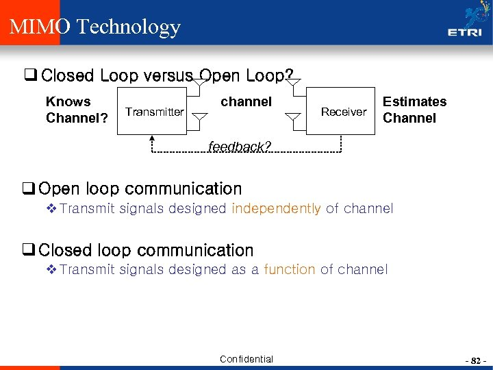 MIMO Technology q Closed Loop versus Open Loop? Knows Channel? Transmitter channel Receiver Estimates