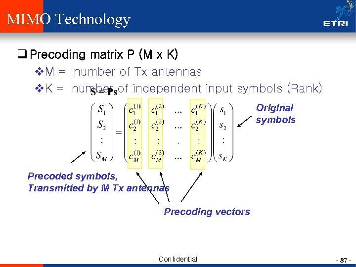 MIMO Technology q Precoding matrix P (M x K) v. M = number of