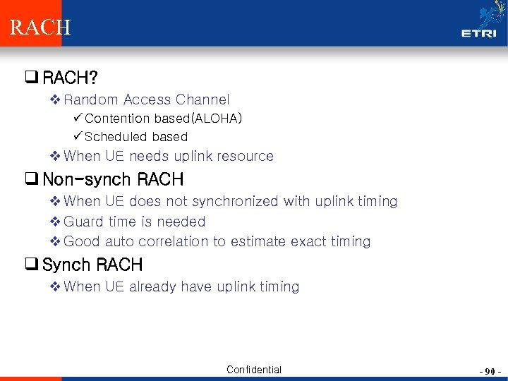 RACH q RACH? v Random Access Channel ü Contention based(ALOHA) ü Scheduled based v