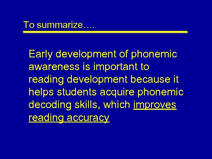To summarize…. Early development of phonemic awareness is important to reading development because it