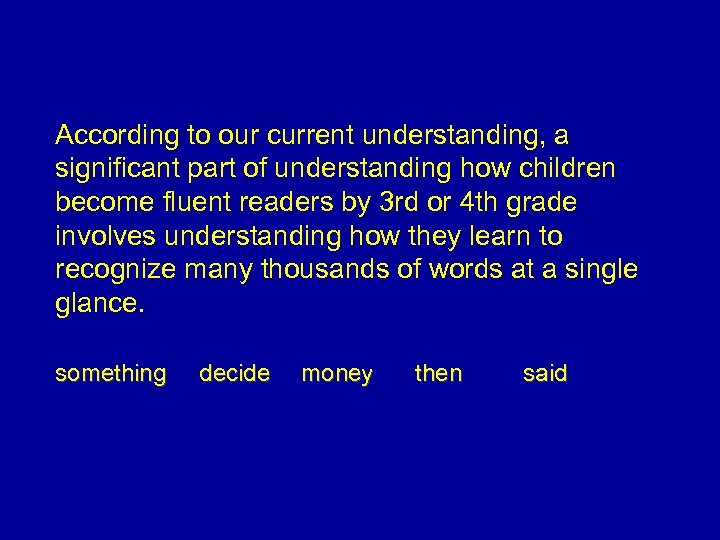 According to our current understanding, a significant part of understanding how children become fluent