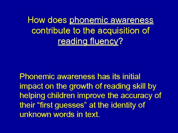 How does phonemic awareness contribute to the acquisition of reading fluency? Phonemic awareness has
