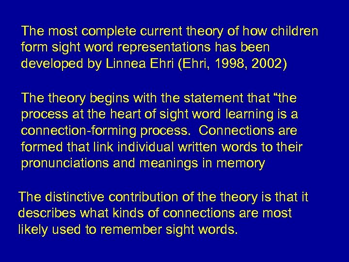 The most complete current theory of how children form sight word representations has been