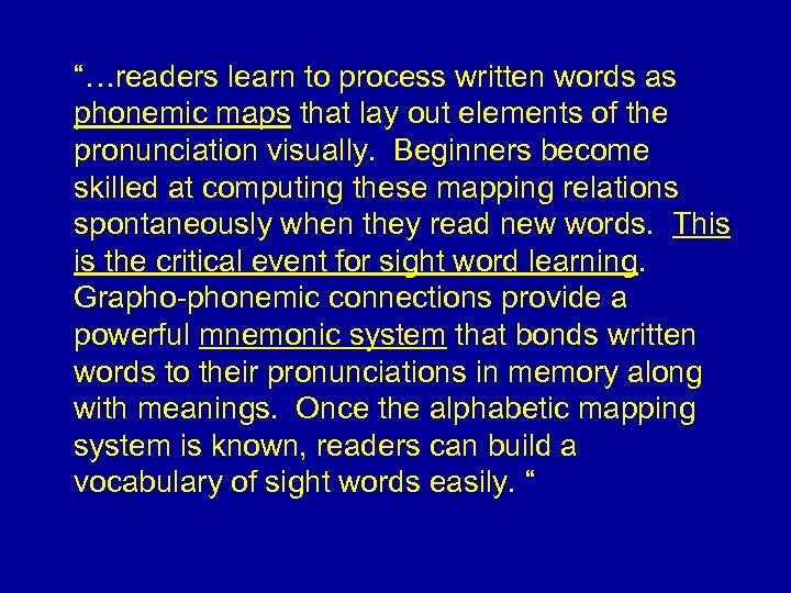 """…readers learn to process written words as phonemic maps that lay out elements of"