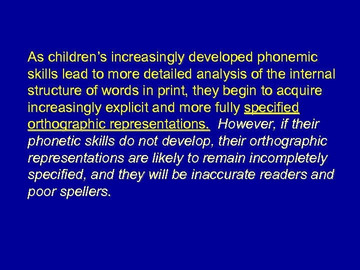 As children's increasingly developed phonemic skills lead to more detailed analysis of the internal