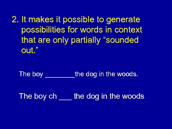 2. It makes it possible to generate possibilities for words in context that are