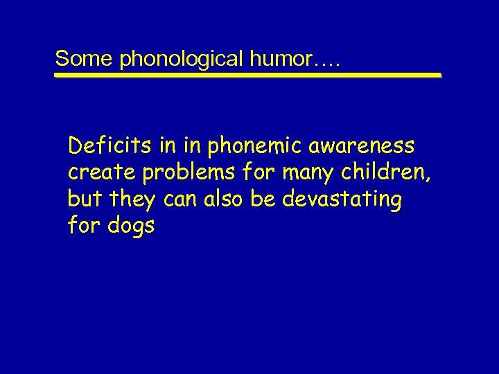 Some phonological humor…. Deficits in in phonemic awareness create problems for many children, but