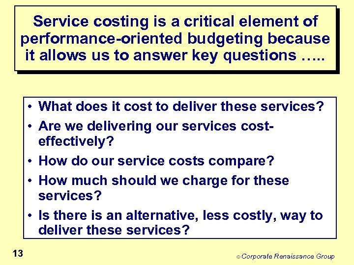 Service costing is a critical element of performance-oriented budgeting because it allows us to