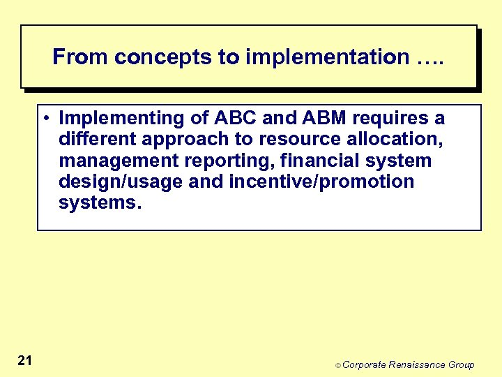 From concepts to implementation …. • Implementing of ABC and ABM requires a different