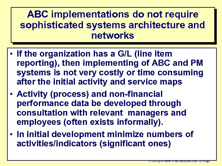 ABC implementations do not require sophisticated systems architecture and networks • If the organization