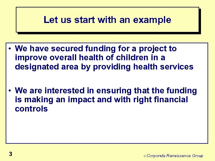 Let us start with an example • We have secured funding for a project
